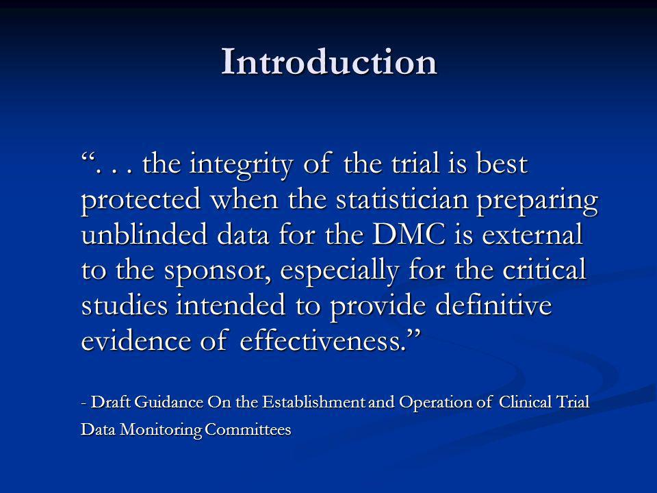 ... the integrity of the trial is best protected when the statistician preparing unblinded data for the DMC is external to the sponsor, especially for