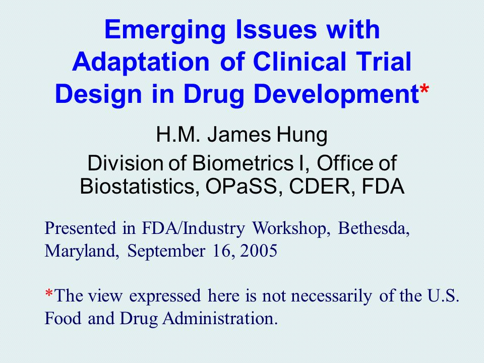 Emerging Issues with Adaptation of Clinical Trial Design in Drug Development* H.M.