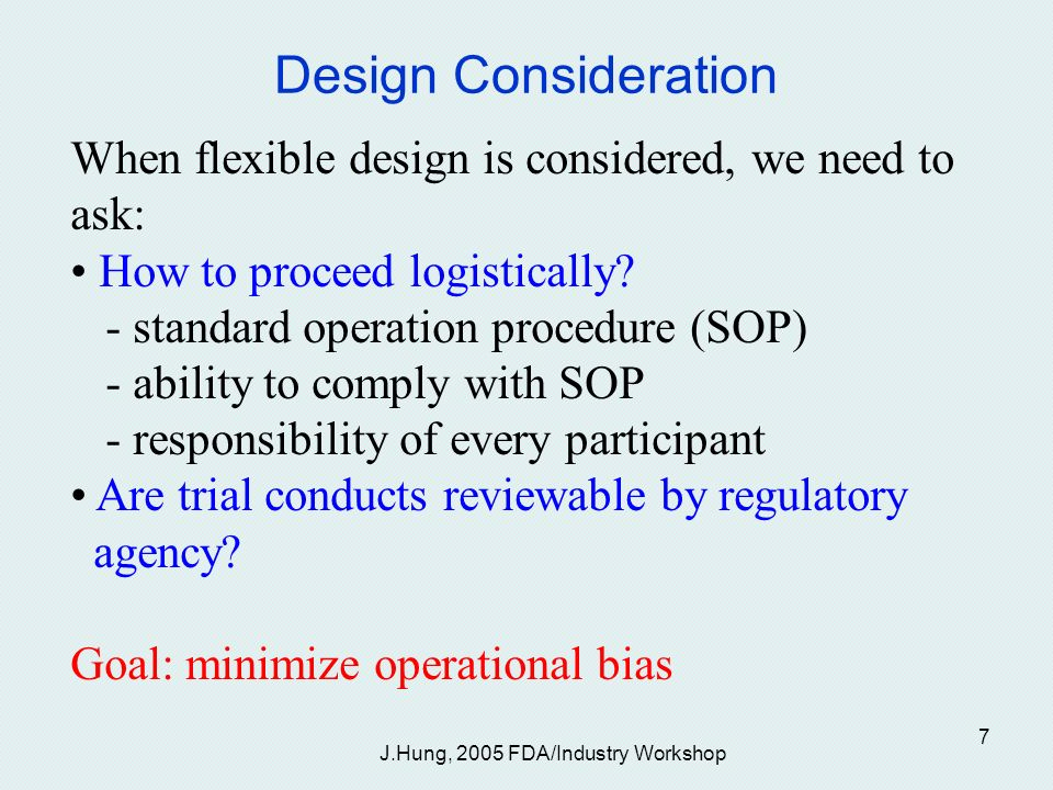 J.Hung, 2005 FDA/Industry Workshop 7 Design Consideration When flexible design is considered, we need to ask: How to proceed logistically.