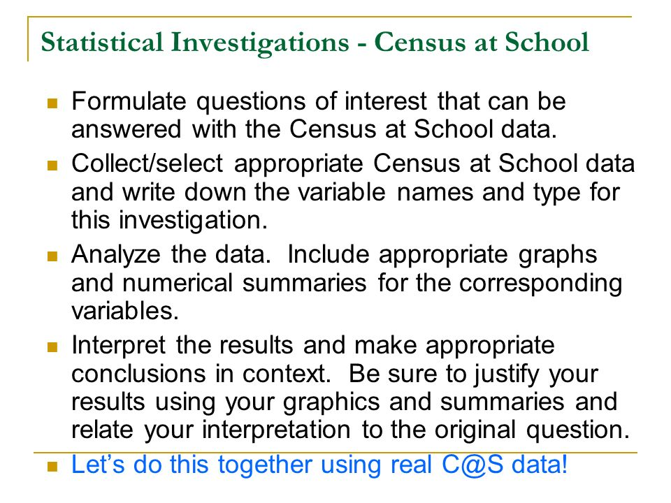 Statistical Investigations - Census at School Formulate questions of interest that can be answered with the Census at School data. Collect/select appr