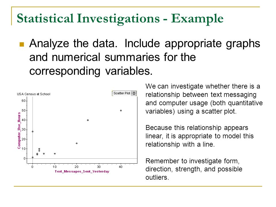 Statistical Investigations - Example Analyze the data. Include appropriate graphs and numerical summaries for the corresponding variables. We can inve
