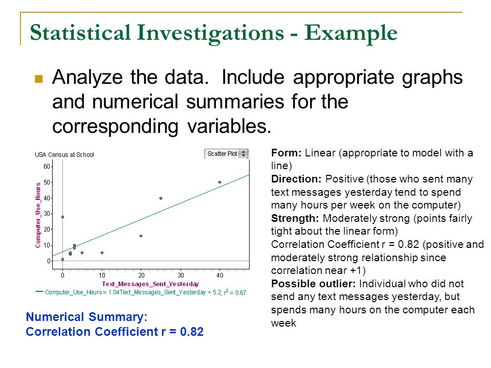 Statistical Investigations - Example Analyze the data. Include appropriate graphs and numerical summaries for the corresponding variables. Form: Linea