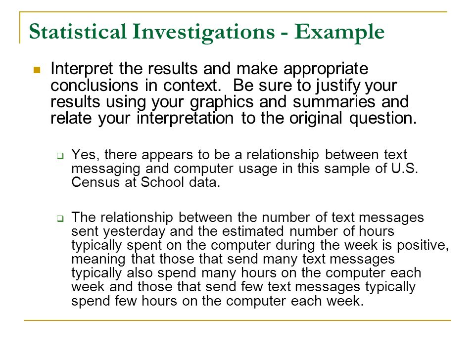 Statistical Investigations - Example Interpret the results and make appropriate conclusions in context. Be sure to justify your results using your gra