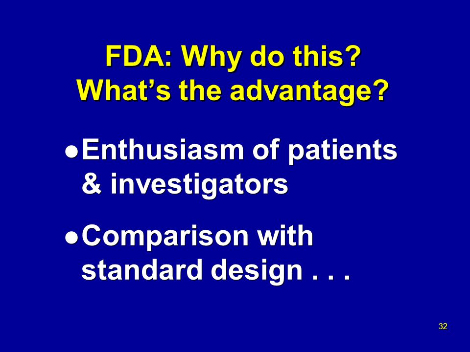 32 FDA: Why do this. Whats the advantage.