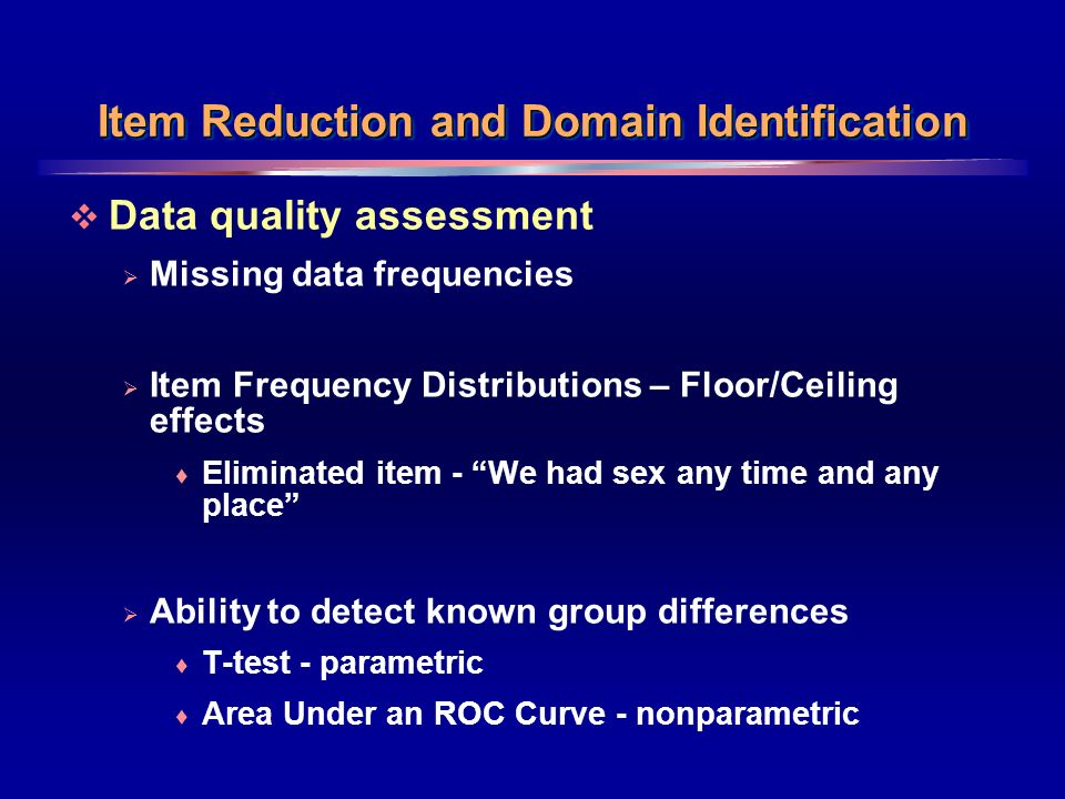 13 Item Reduction and Domain Identification Data quality assessment Missing data frequencies Item Frequency Distributions – Floor/Ceiling effects Elim