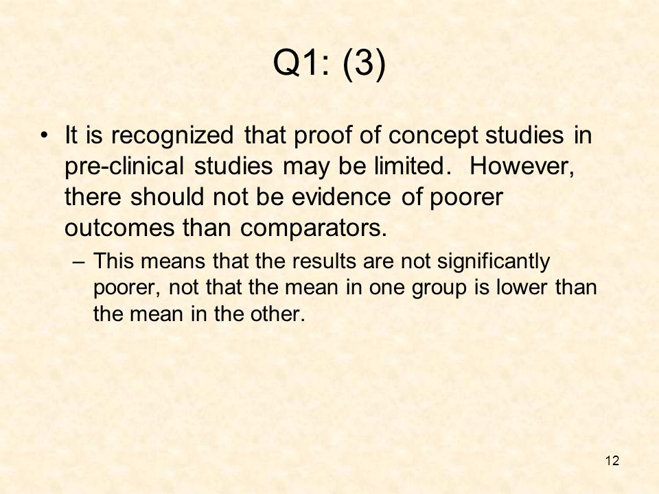 12 Q1: (3) It is recognized that proof of concept studies in pre-clinical studies may be limited.
