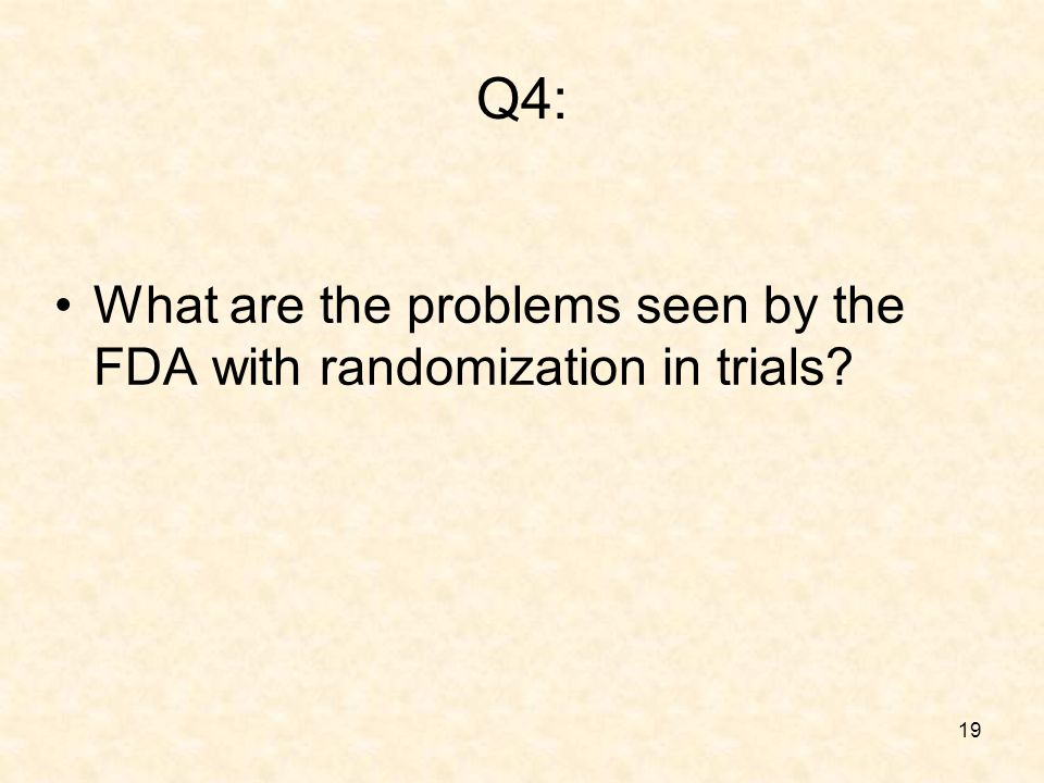 19 Q4: What are the problems seen by the FDA with randomization in trials