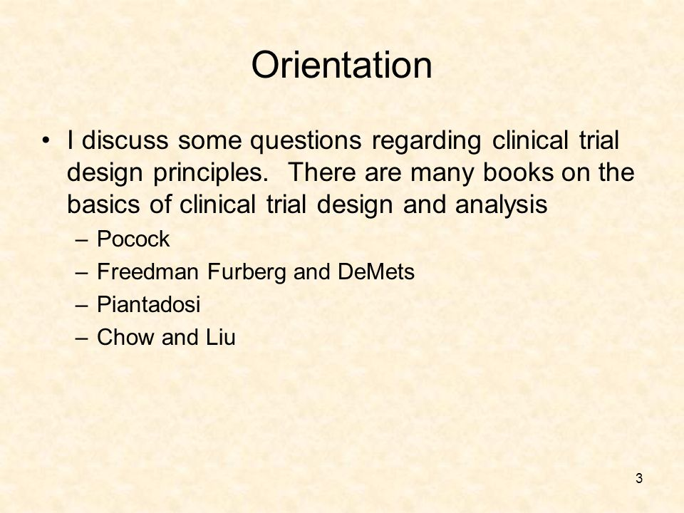 3 Orientation I discuss some questions regarding clinical trial design principles.