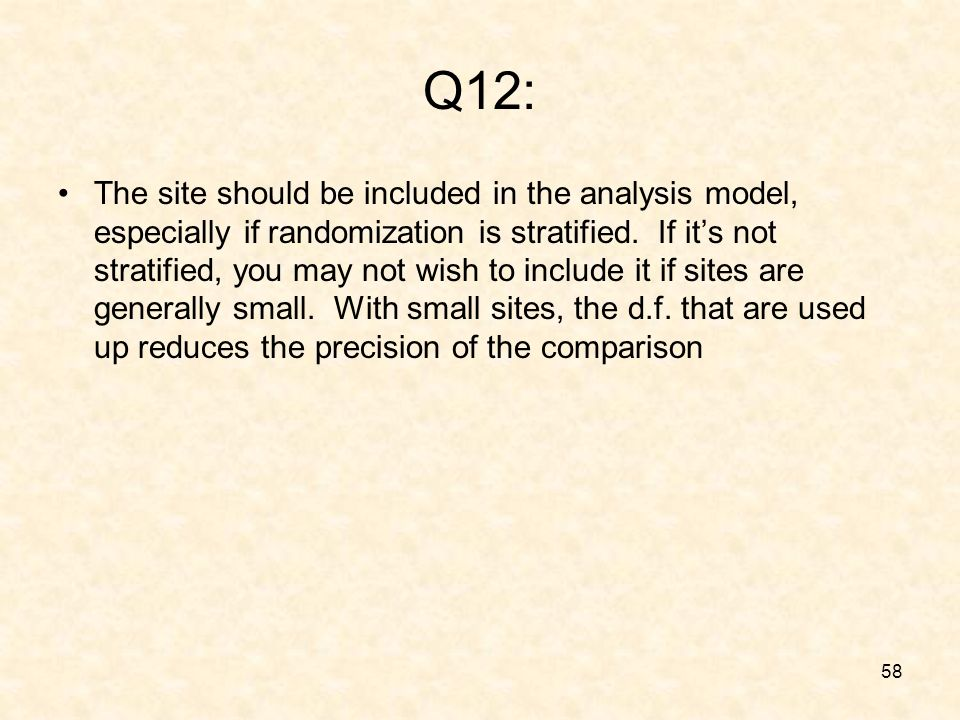 58 Q12: The site should be included in the analysis model, especially if randomization is stratified.