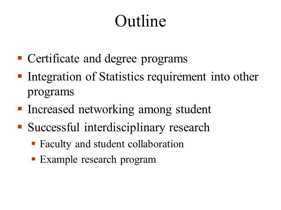 Outline Certificate and degree programs Integration of Statistics requirement into other programs Increased networking among student Successful interd
