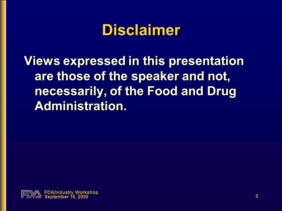 FDA/Industry Workshop September 16, 2005 2 DisclaimerDisclaimer Views expressed in this presentation are those of the speaker and not, necessarily, of the Food and Drug Administration.