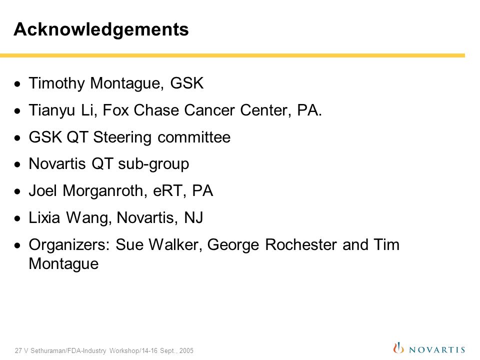27 V Sethuraman/FDA-Industry Workshop/14-16 Sept., 2005 Acknowledgements Timothy Montague, GSK Tianyu Li, Fox Chase Cancer Center, PA.