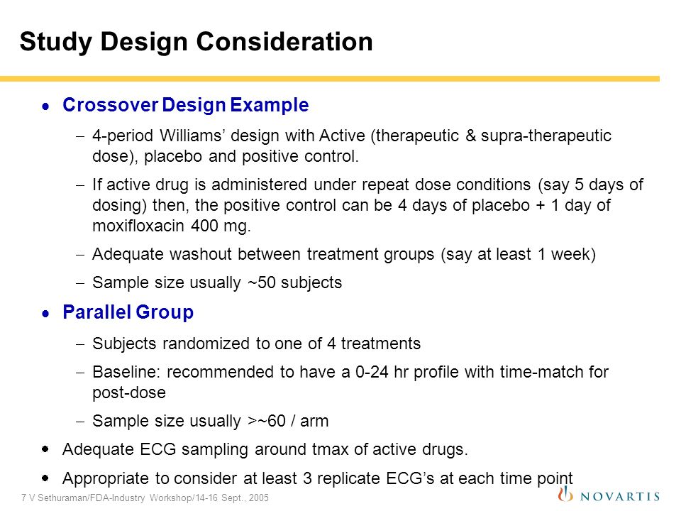 7 V Sethuraman/FDA-Industry Workshop/14-16 Sept., 2005 Study Design Consideration Crossover Design Example 4-period Williams design with Active (therapeutic & supra-therapeutic dose), placebo and positive control.