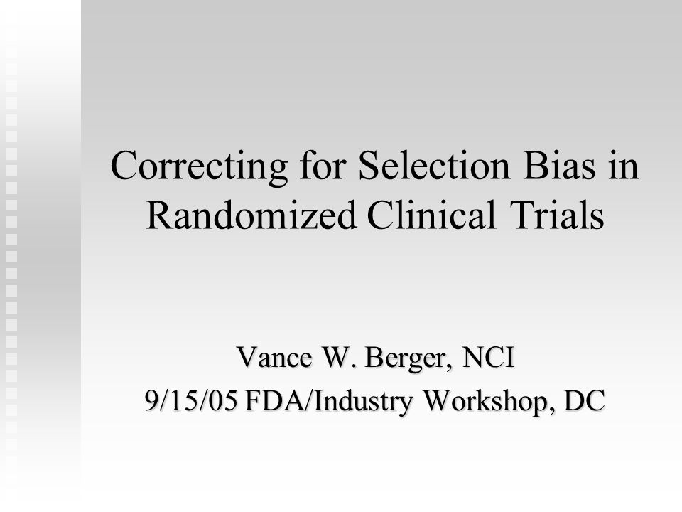 Correcting for Selection Bias in Randomized Clinical Trials Vance W.