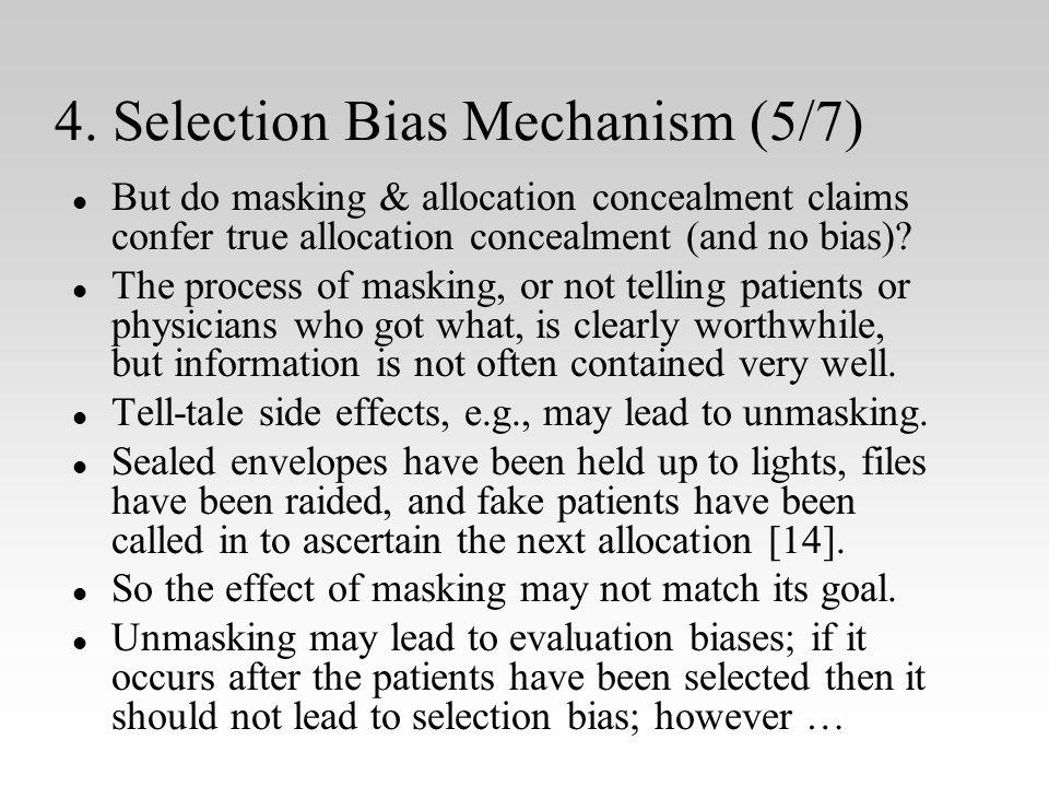4. Selection Bias Mechanism (5/7) l l But do masking & allocation concealment claims confer true allocation concealment (and no bias)? l l The process