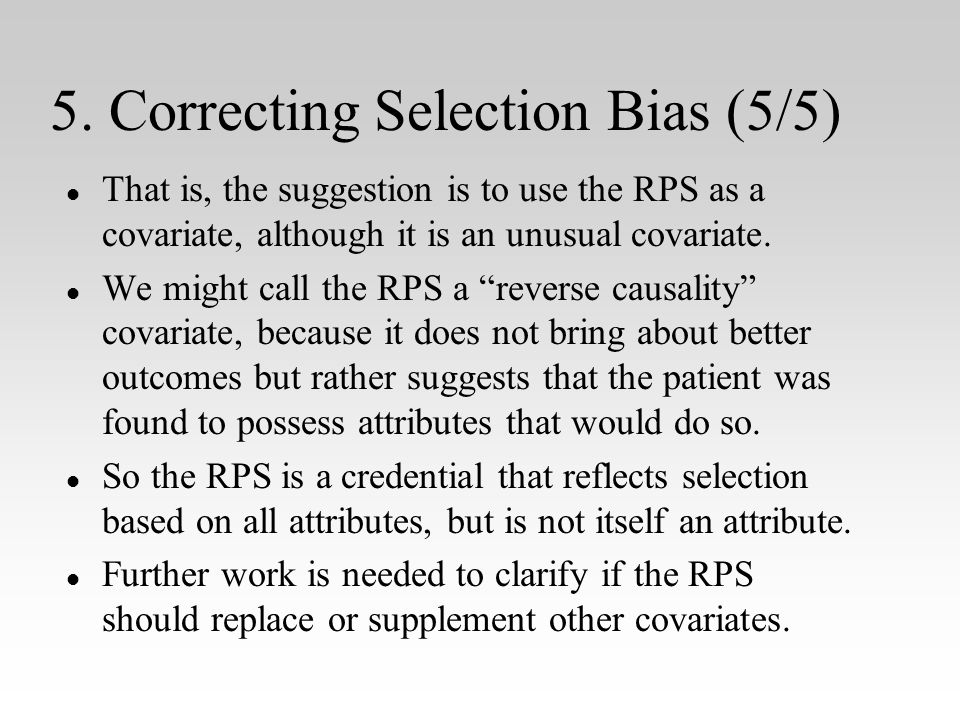 5. Correcting Selection Bias (5/5) l l That is, the suggestion is to use the RPS as a covariate, although it is an unusual covariate. l l We might cal