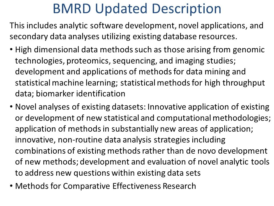 BMRD Updated Description This includes analytic software development, novel applications, and secondary data analyses utilizing existing database resources.