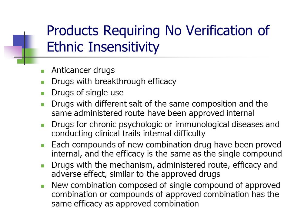 Products Requiring No Verification of Ethnic Insensitivity Anticancer drugs Drugs with breakthrough efficacy Drugs of single use Drugs with different