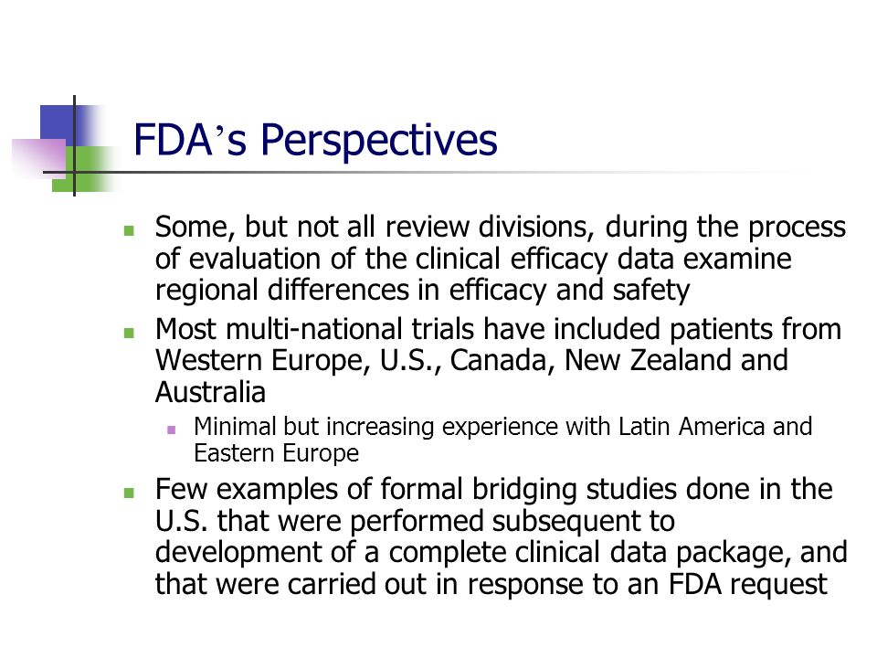 FDA s Perspectives Some, but not all review divisions, during the process of evaluation of the clinical efficacy data examine regional differences in