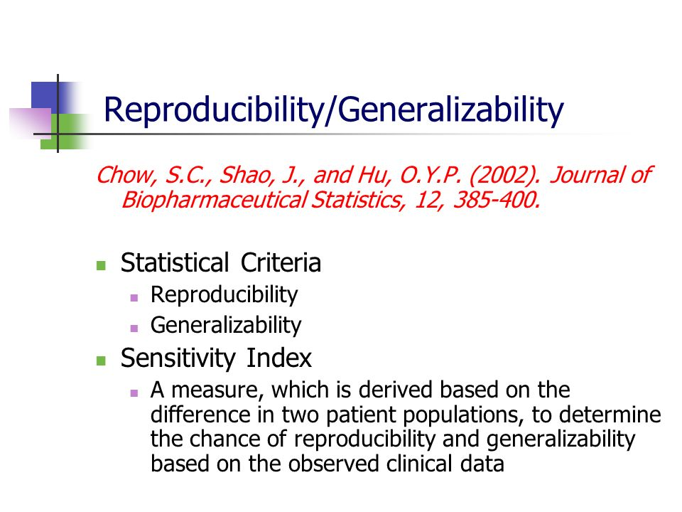 Reproducibility/Generalizability Chow, S.C., Shao, J., and Hu, O.Y.P. (2002). Journal of Biopharmaceutical Statistics, 12, 385-400. Statistical Criter