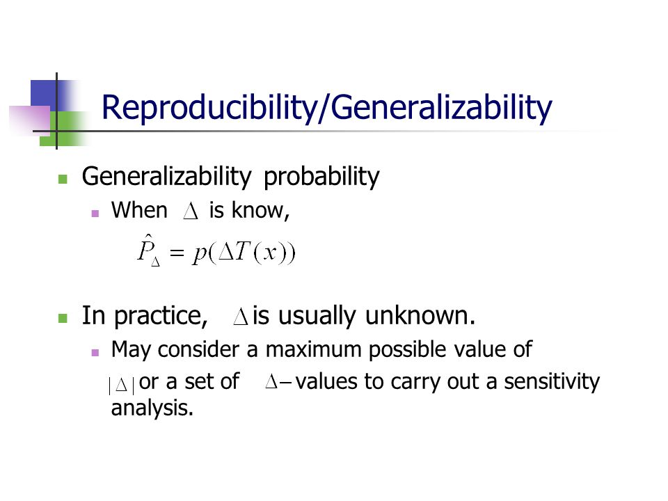 Reproducibility/Generalizability Generalizability probability When is know, In practice, is usually unknown. May consider a maximum possible value of