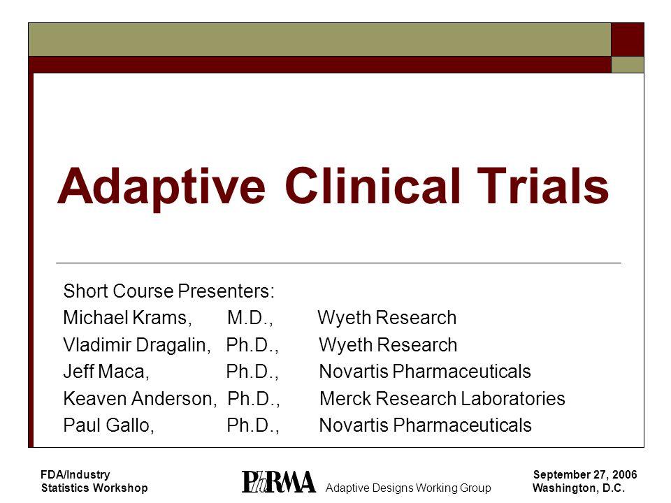 Adaptive Designs Working Group September 27, 2006 Washington, D.C. FDA/Industry Statistics Workshop Adaptive Clinical Trials Short Course Presenters: