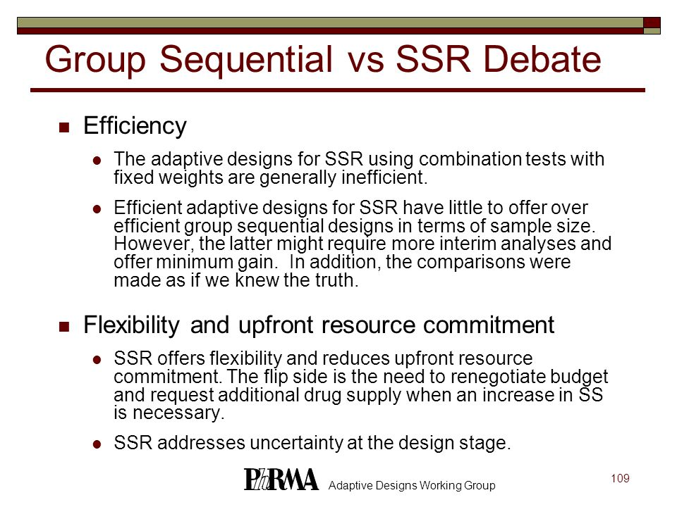109 Adaptive Designs Working Group Group Sequential vs SSR Debate Efficiency The adaptive designs for SSR using combination tests with fixed weights a