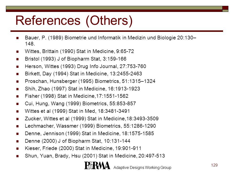129 Adaptive Designs Working Group References (Others) Bauer, P. (1989) Biometrie und Informatik in Medizin und Biologie 20:130– 148. Wittes, Brittain