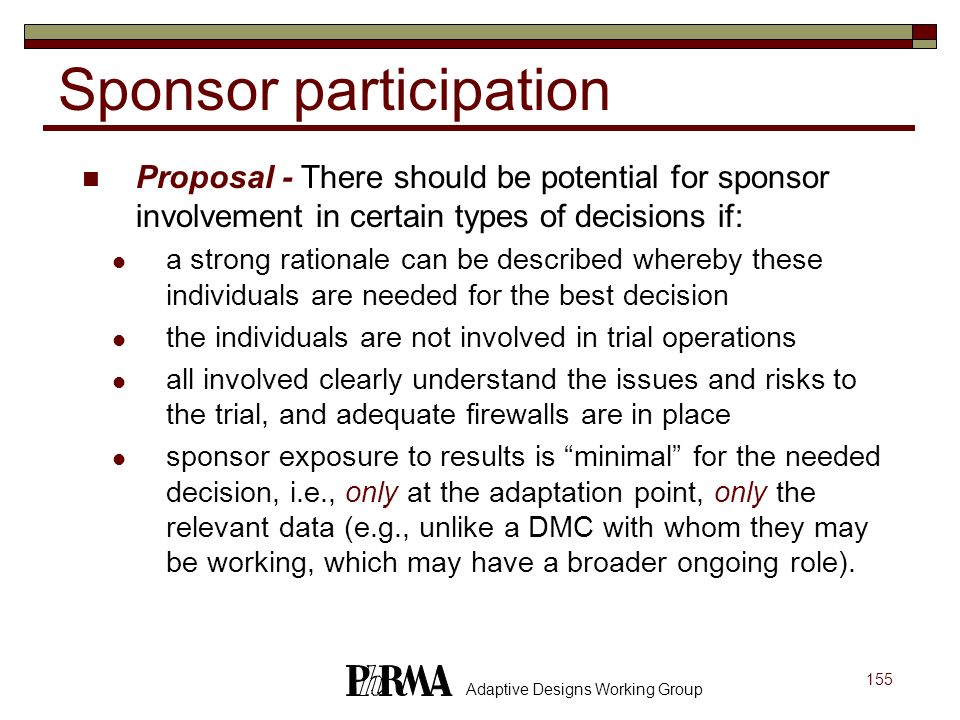 155 Adaptive Designs Working Group Sponsor participation Proposal - There should be potential for sponsor involvement in certain types of decisions if