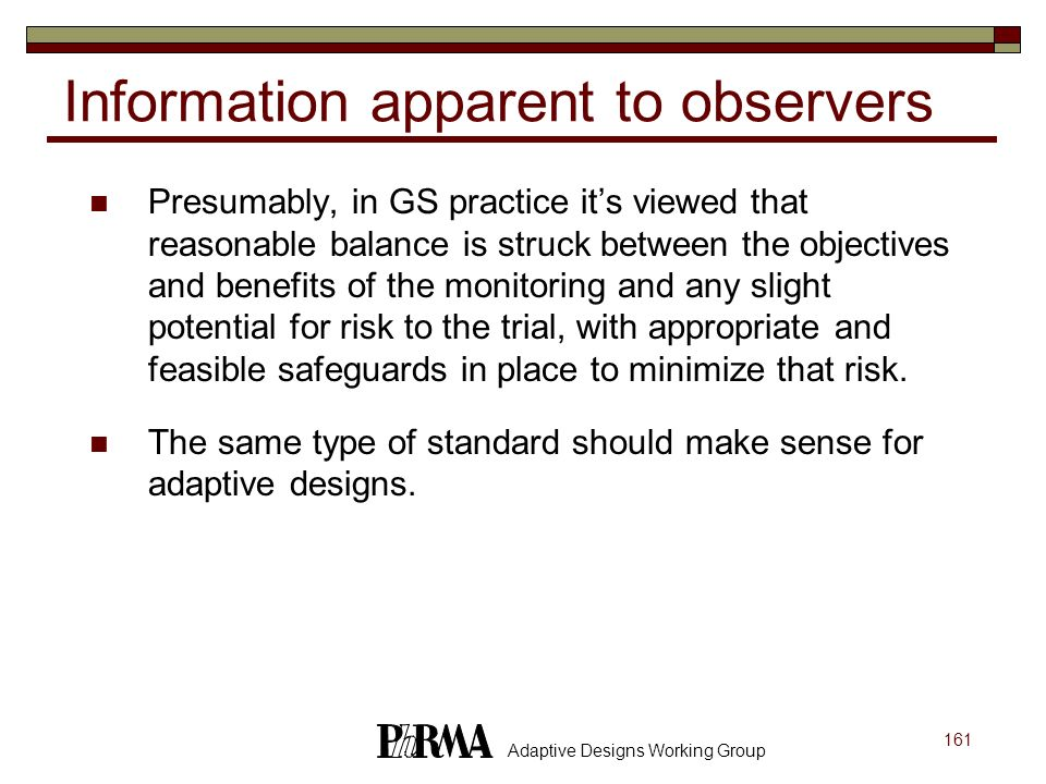 161 Adaptive Designs Working Group Information apparent to observers Presumably, in GS practice its viewed that reasonable balance is struck between t