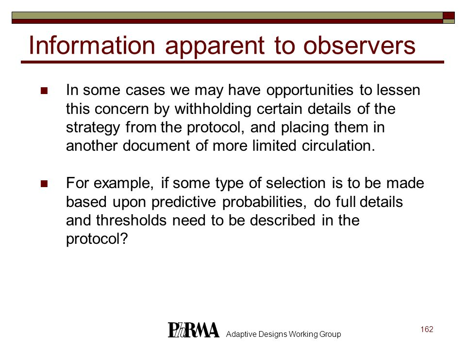 162 Adaptive Designs Working Group Information apparent to observers In some cases we may have opportunities to lessen this concern by withholding cer