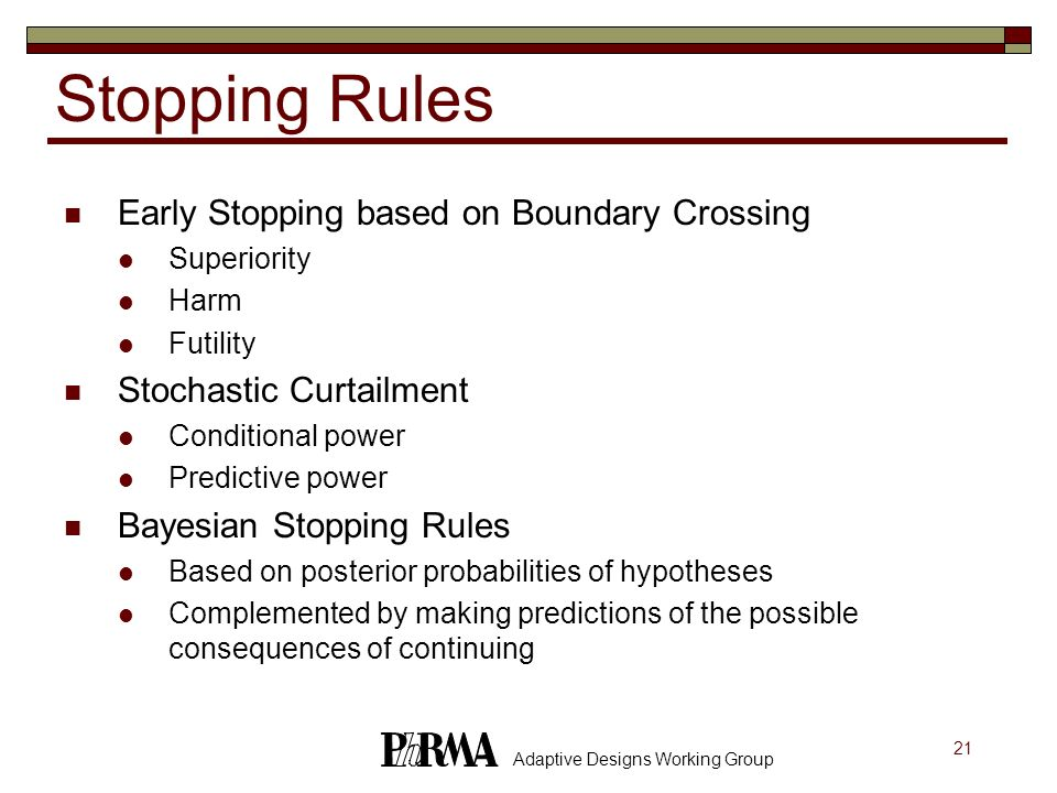 21 Adaptive Designs Working Group Stopping Rules Early Stopping based on Boundary Crossing Superiority Harm Futility Stochastic Curtailment Conditiona