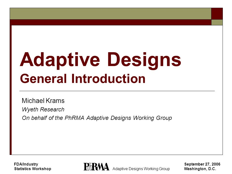 94 Adaptive Designs Working Group The Opportunity Size the study appropriately to reach study objectives in an efficient manner based on interim data that offers more accurate information on Nuisance parameter Within-group variability (continuous data) Event rate for the control group (binary data) # of subjects and amount of exposure needed to capture adequate occurrences of time-to-event endpoint Treatment effect Other ancillary information (e.g., correlation between co- primary endpoints needed to evaluate study-level power) Ensure that we will have collected enough exposure data for safety evaluation by the end of the study