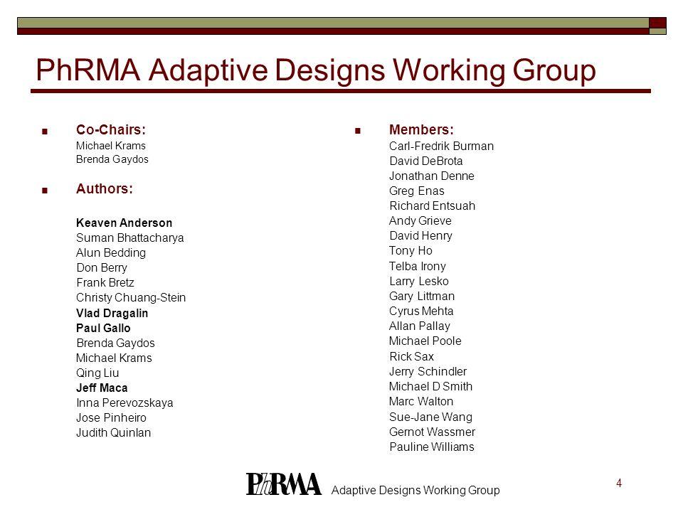 4 Adaptive Designs Working Group PhRMA Adaptive Designs Working Group Co-Chairs: Michael Krams Brenda Gaydos Authors: Keaven Anderson Suman Bhattachar