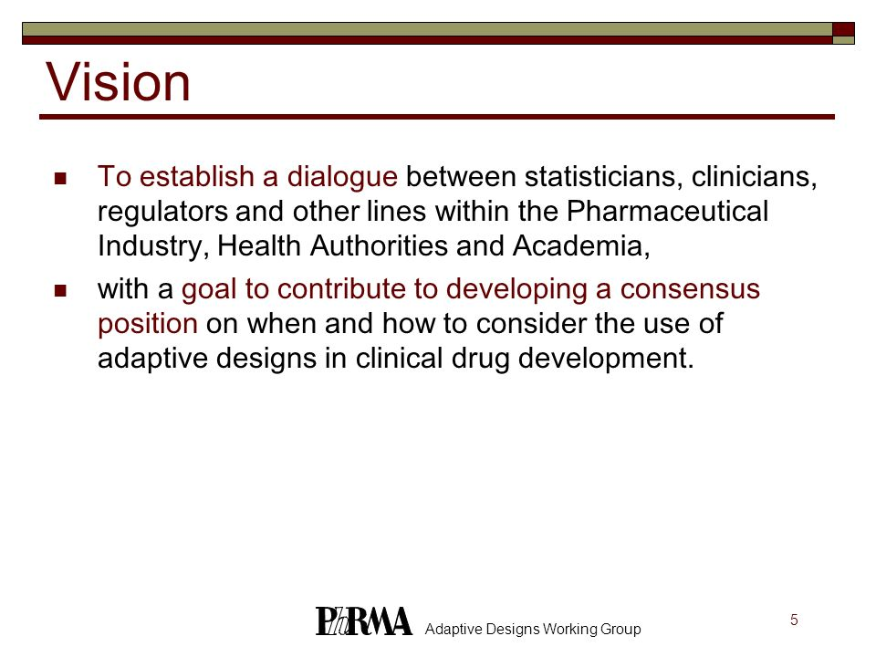 56 Adaptive Designs Working Group Adaptive Seamless Designs DoseA Dose B Dose C Placebo DoseA Dose B Dose C Placebo Phase II Phase III Stage A (learning) Phase B (confirming) Time