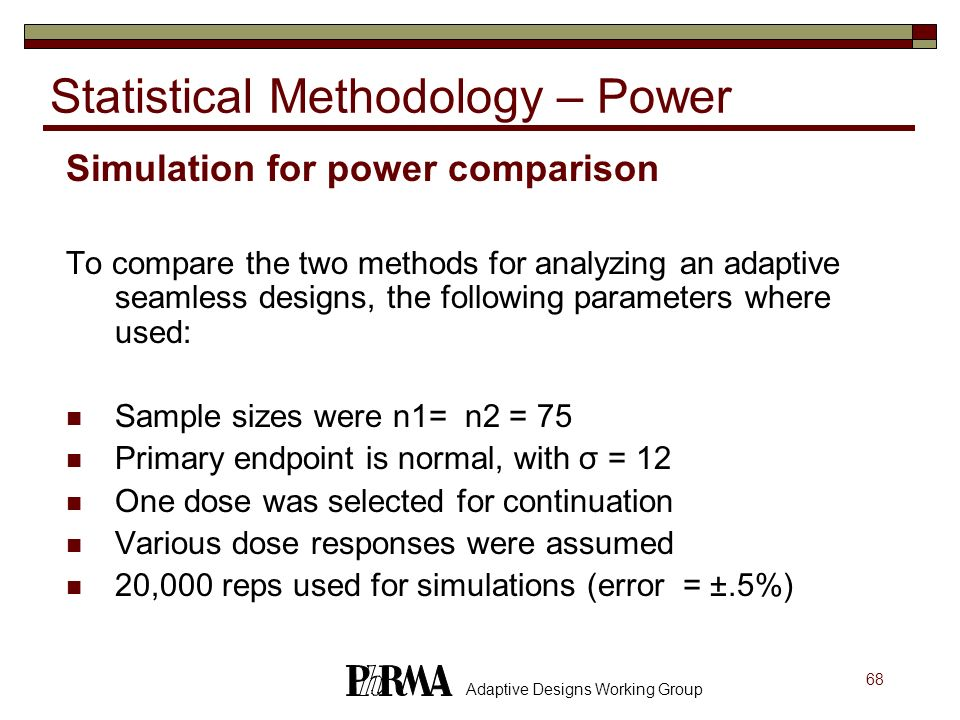 68 Adaptive Designs Working Group Simulation for power comparison To compare the two methods for analyzing an adaptive seamless designs, the following