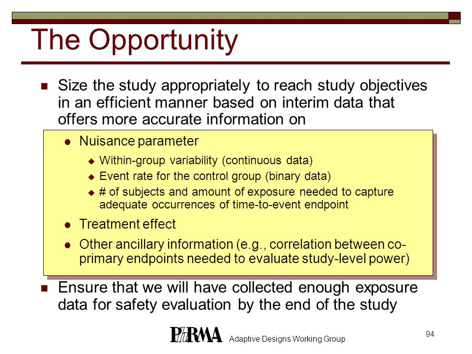 94 Adaptive Designs Working Group The Opportunity Size the study appropriately to reach study objectives in an efficient manner based on interim data