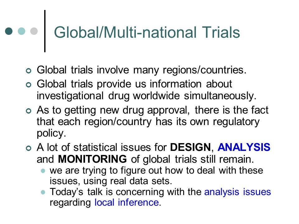 Global/Multi-national Trials Global trials involve many regions/countries.
