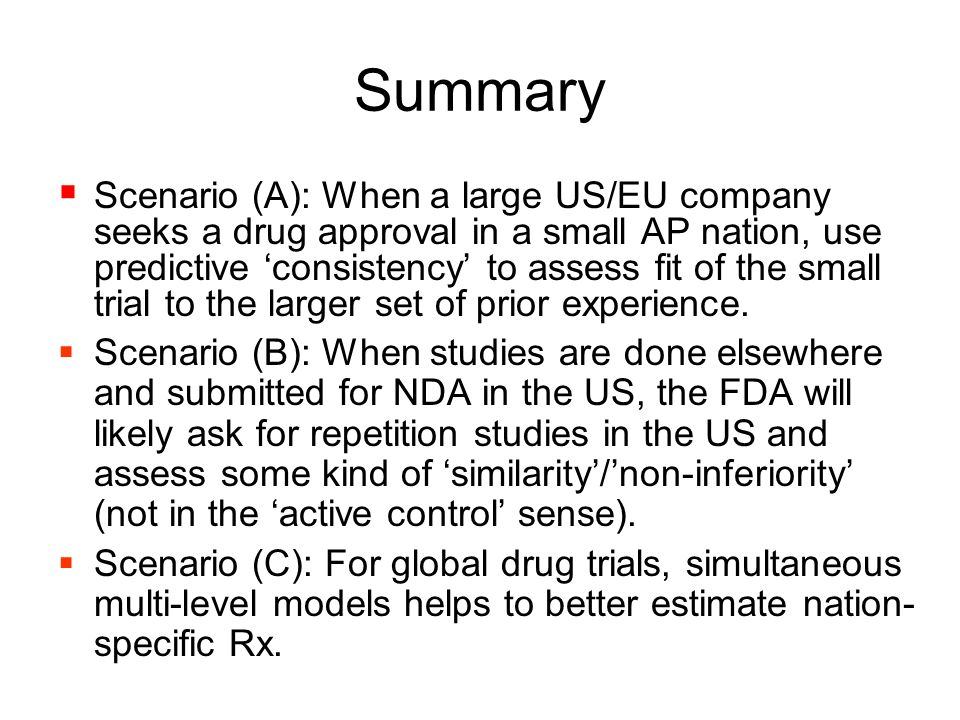 Summary Scenario (A): When a large US/EU company seeks a drug approval in a small AP nation, use predictive consistency to assess fit of the small trial to the larger set of prior experience.