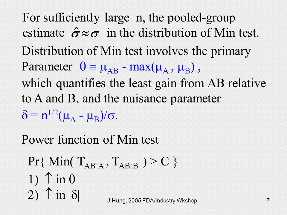J.Hung, 2005 FDA/Industry Wkshop7 For sufficiently large n, the pooled-group estimate in the distribution of Min test. Distribution of Min test involv