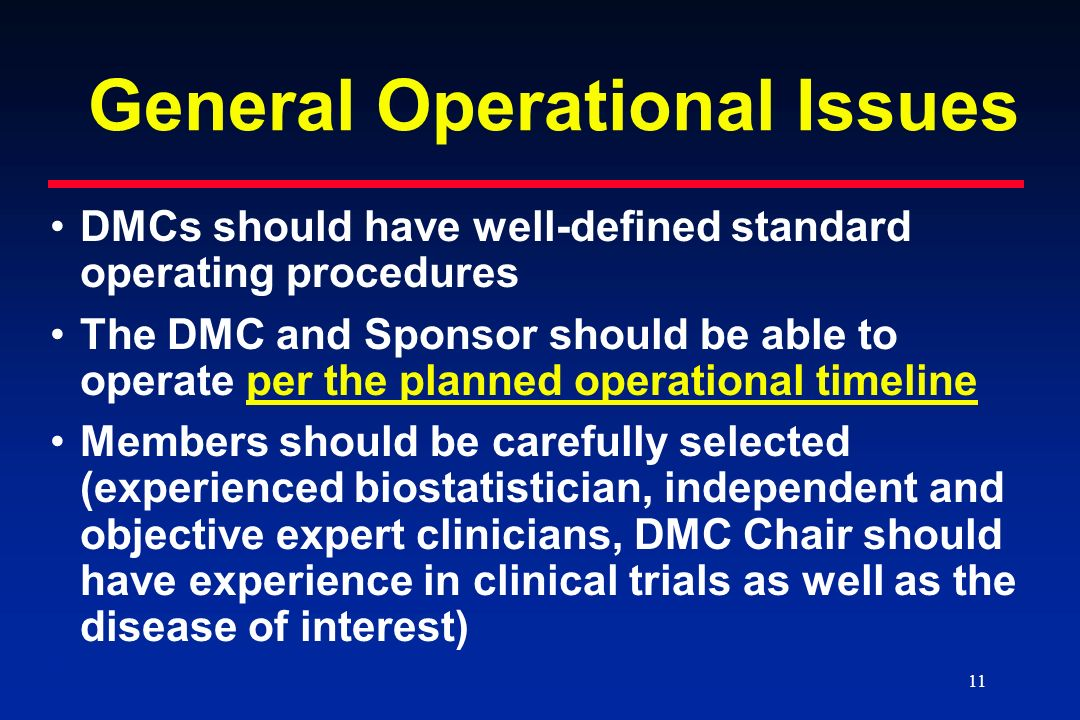 11 General Operational Issues DMCs should have well-defined standard operating procedures The DMC and Sponsor should be able to operate per the planne