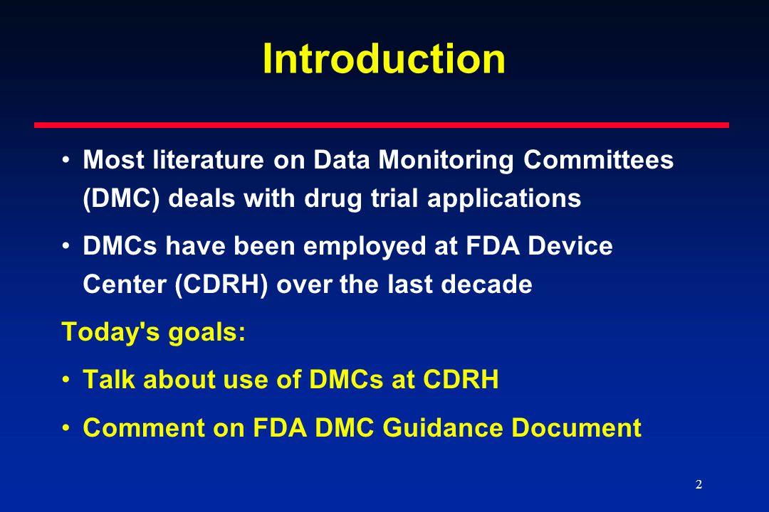 3 3 CDRH and Data Monitoring Committees (DMCs) HHS Office of Inspector General recommended in 1998 that FDA clarify appropriate role and procedure for DMCs In 2006 FDA issued the DMC Guidance www.fda.gov/cber/gdlns/clintrialdmc.htm The Guidance is applicable to CBER, CDER, and CDRH trials