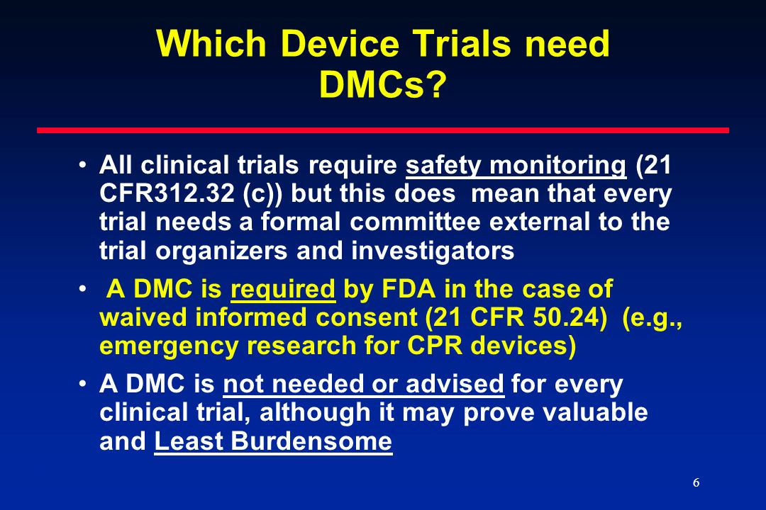 17 Conclusions Use of DMC is recommended for many device trials General DMC principals apply to device and drug trials even though devices are not drugs Real time DMC implementation has been a challenge for many DCD trials A conditional IDE approval mechanism has been helpful for practically improving DMC performance