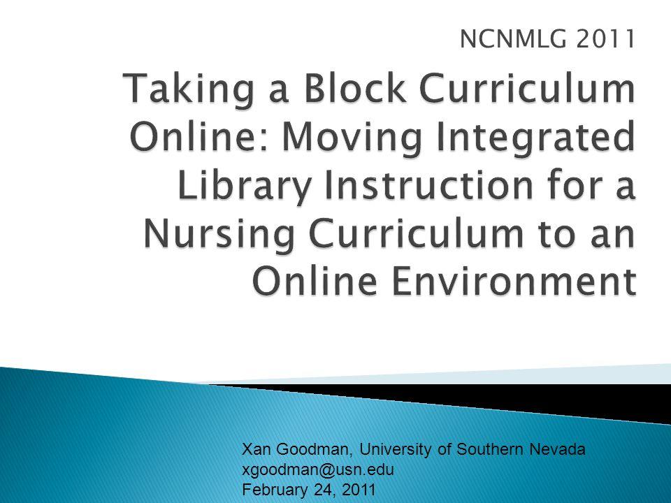NCNMLG 2011 Xan Goodman, University of Southern Nevada xgoodman@usn.edu February 24, 2011