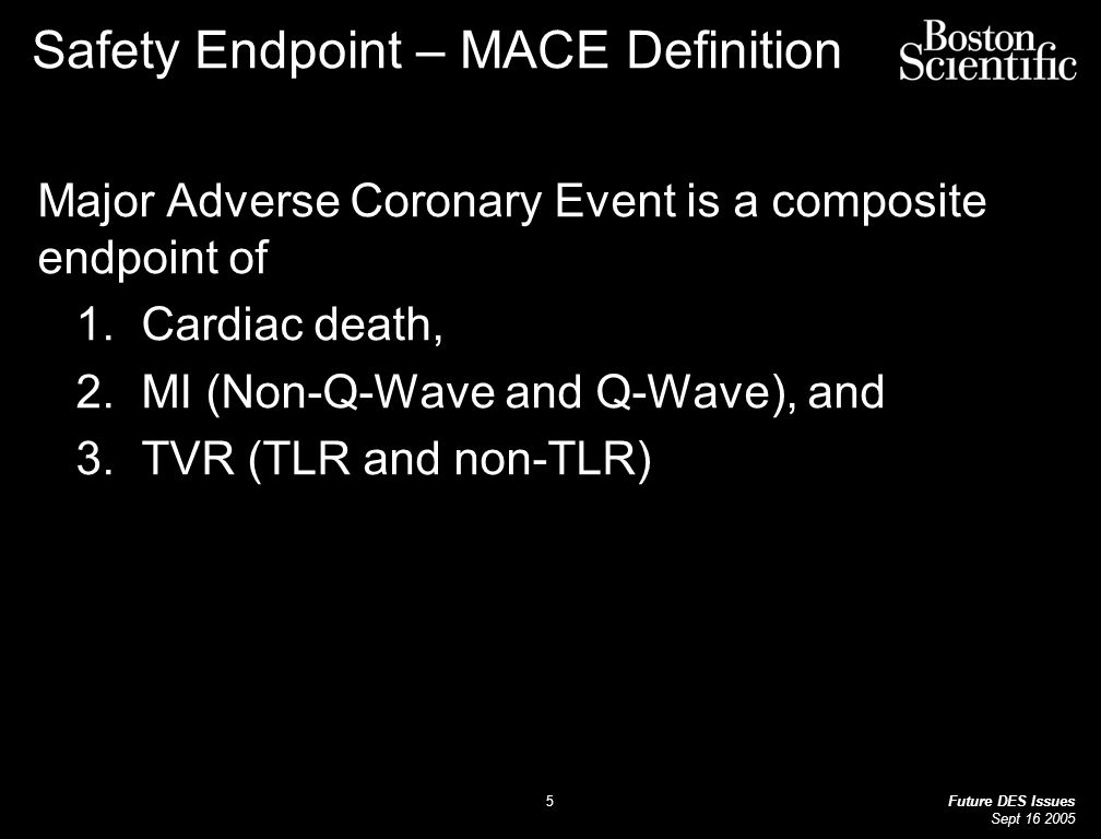 Future DES Issues Sept Safety Endpoint – MACE Definition Major Adverse Coronary Event is a composite endpoint of 1.