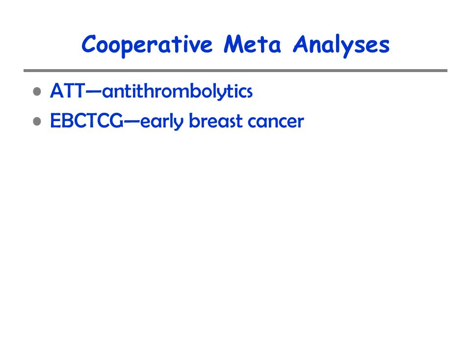 Cooperative Meta Analyses ATTantithrombolytics EBCTCGearly breast cancer