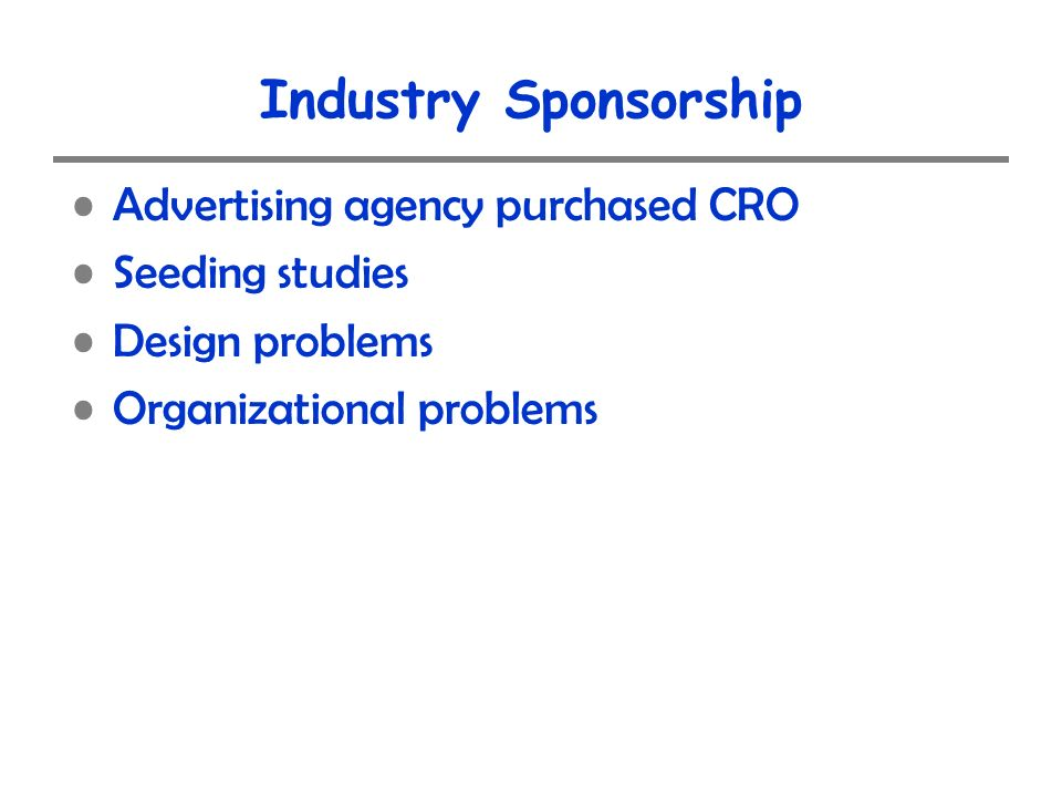 Industry Sponsorship Advertising agency purchased CRO Seeding studies Design problems Organizational problems