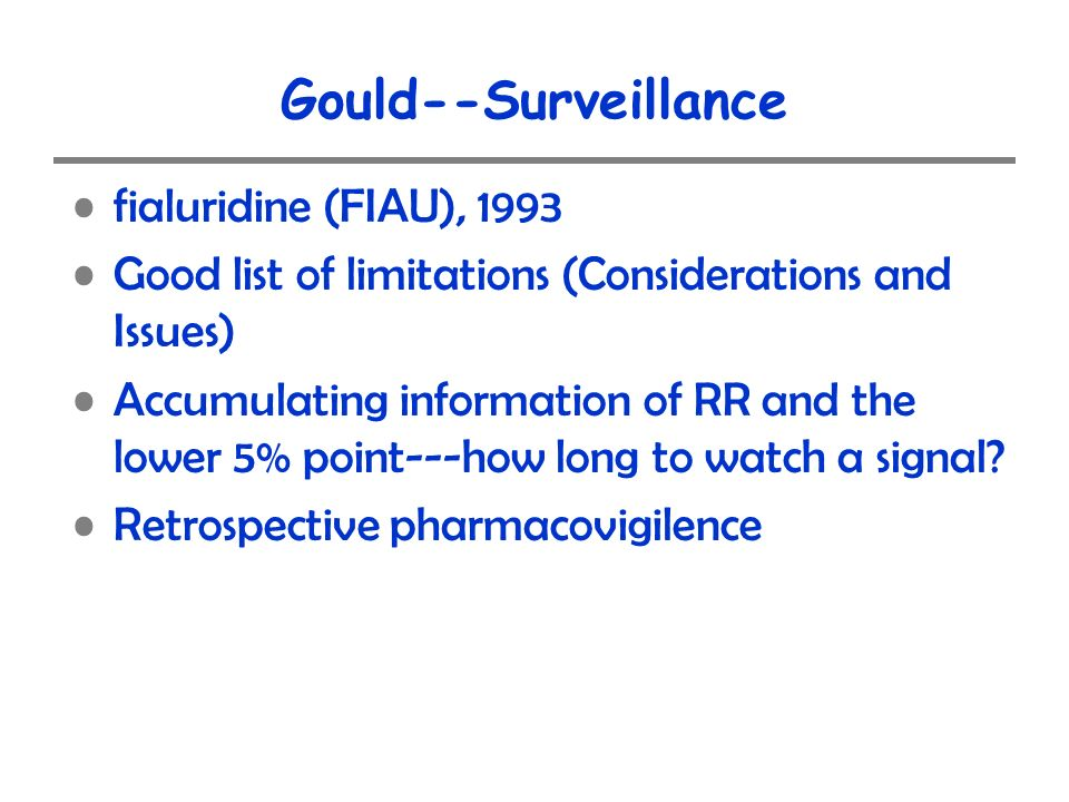 Gould--Surveillance fialuridine (FIAU), 1993 Good list of limitations (Considerations and Issues) Accumulating information of RR and the lower 5% poin