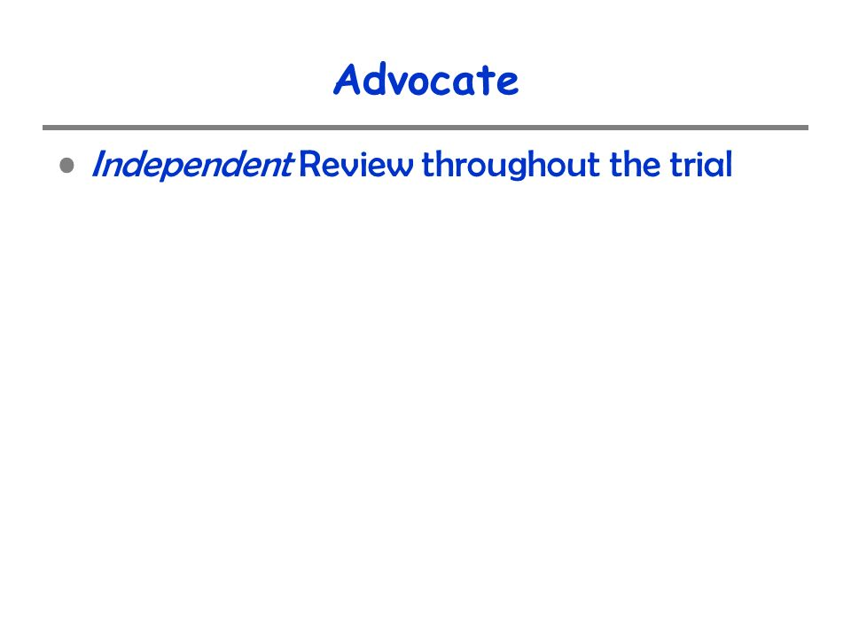 Advocate Independent Review throughout the trial