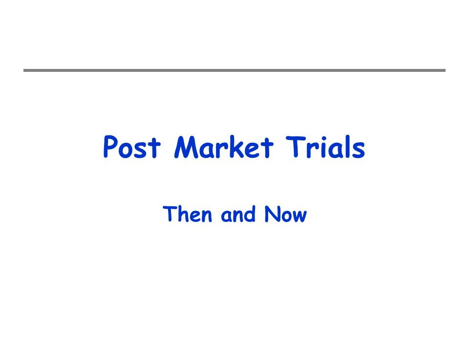 Post Market Trials Then and Now